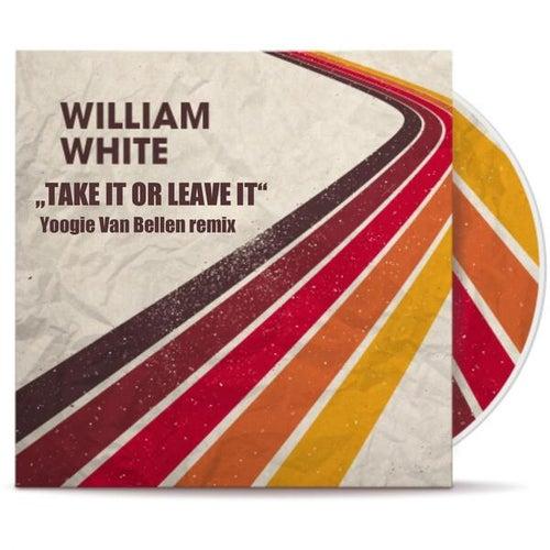 Take It or Leave It (Yoogie Van Bellen Remix) von William White