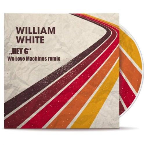 Hey G (We Love Machines Remix) von William White