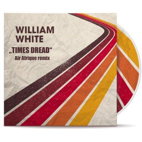 Times Dread (Air Afrique Remix) von William White