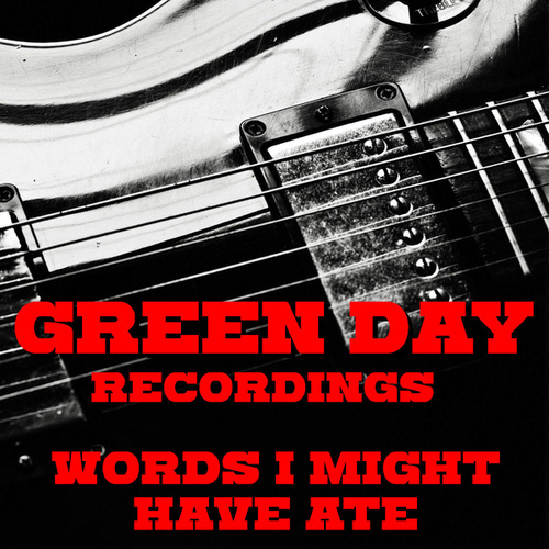 Words I Might Have Ate Green Day Recordings von Green Day