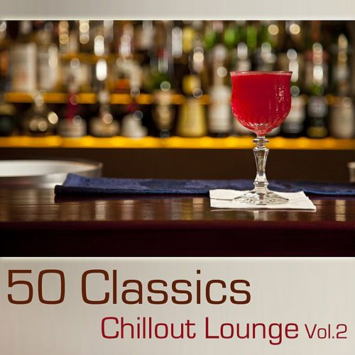 50 Classics Chillout Lounge: Volume 2 de Various Artists