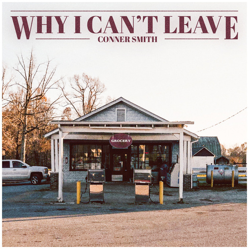 Why I Can't Leave by Conner Smith