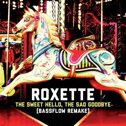 The Sweet Hello, The Sad Goodbye (Bassflow Remake) de Roxette