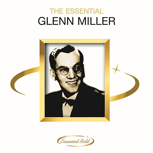 The Essential Glenn Miller by Glenn Miller