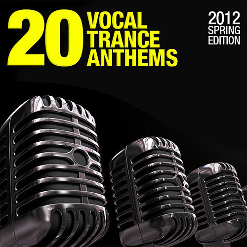 20 Vocal Trance Anthems - 2012 Spring Edition von Various Artists