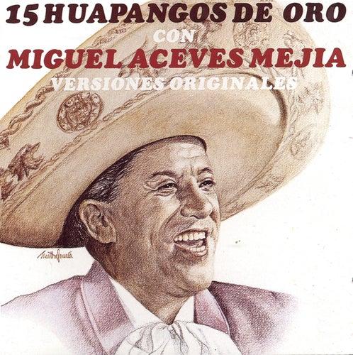 15 Huapangos De Oro Con Miguel Aceves Mejia - Versiones Originales de Miguel Aceves Mejia