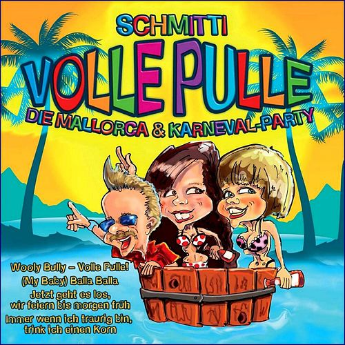 Volle Pulle die Mallorca und Karneval Party Hits (Karneval Megaparty 2013 Mallorca Opening) de Schmitti