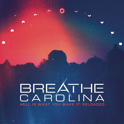 Hell Is What You Make It: Reloaded de Breathe Carolina