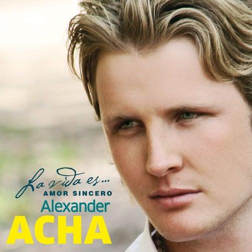 La vida es... Amor sincero von Alexander Acha