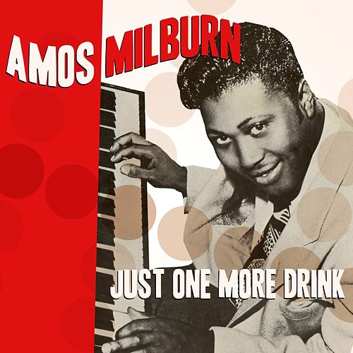 Just One More Drink by Amos Milburn