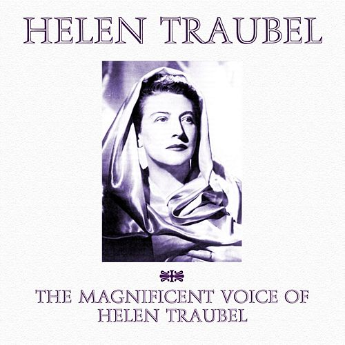 The Magnificent Voice Of Helen Traubel by Helen Traubel