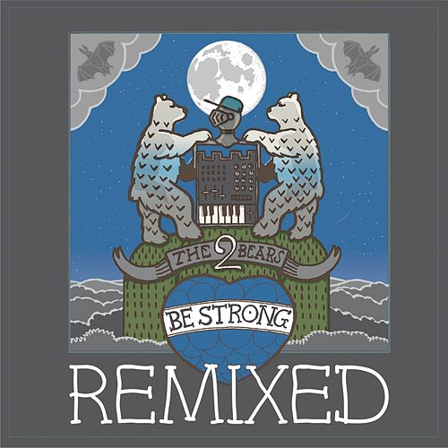 Be Strong Remixed by The 2 Bears