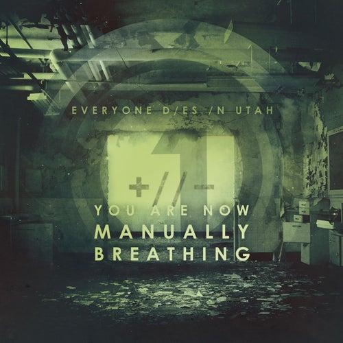 You Are Now Manually Breathing by Everyone Dies In Utah