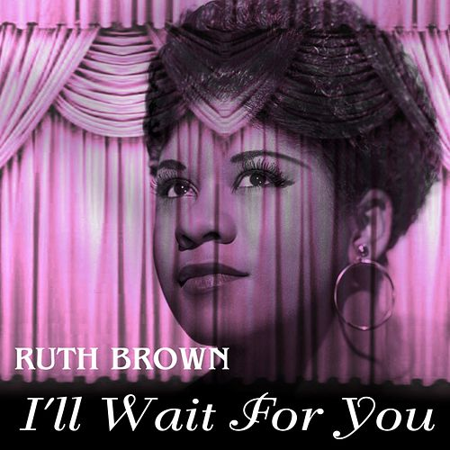 I'll Wait For You de Ruth Brown