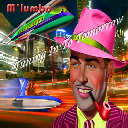 Tuning in to Tomorrow von M'Lumbo