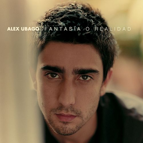Fantasia o realidad (american edition) by Alex Ubago