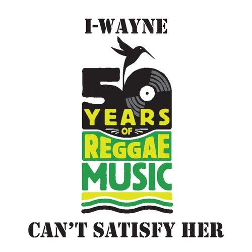 Can't Satisfy Her de I Wayne