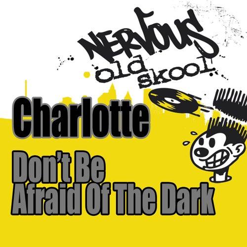 Don't Be Afraid Of The Dark - Junior Vasquez Remixes von Charlotte