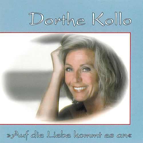Auf die Liebe kommt es an by Dorthe Kollo