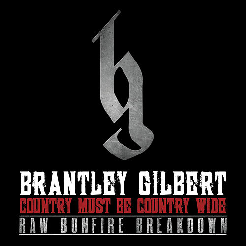 Country Must Be Country Wide (Raw Bonfire Breakdown Version) by Brantley Gilbert