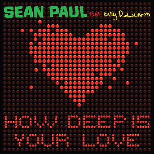 How Deep Is Your Love (feat. Kelly Rowland) by Sean Paul