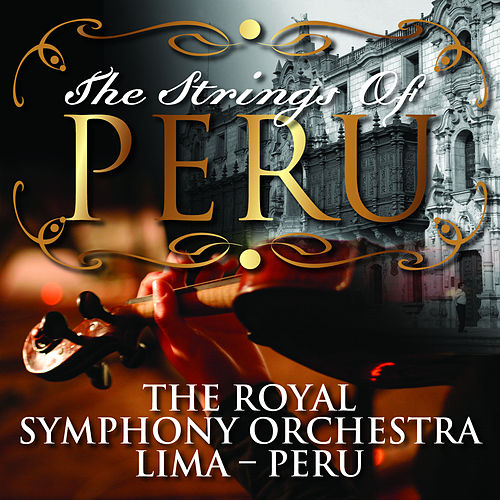 The Strings Of Perú von Royal Symphony Orchestra