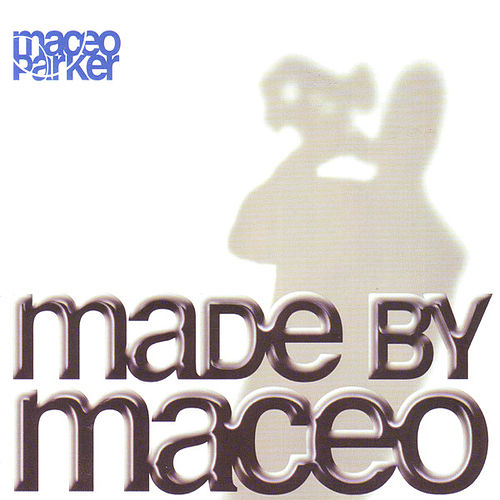 Made By Maceo de Maceo Parker