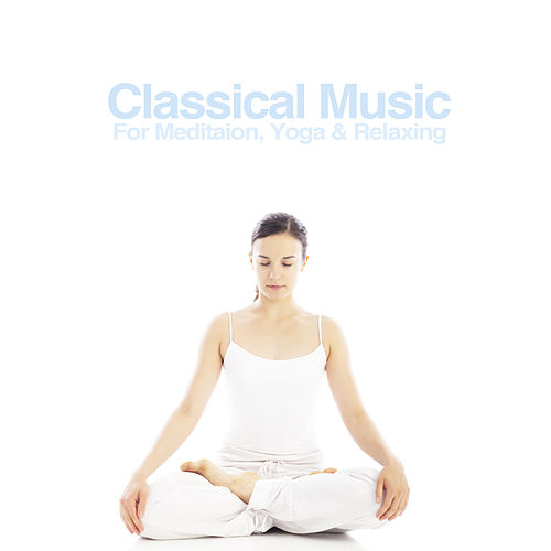Classical Music for Meditation & Yoga & Relaxing von Various Artists