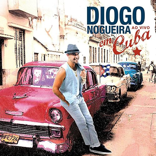 Diogo Nogueira Ao Vivo Em Cuba (Ao Vivo) von Diogo Nogueira