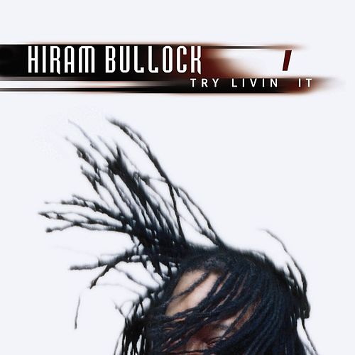 Try Livin' It by Hiram Bullock