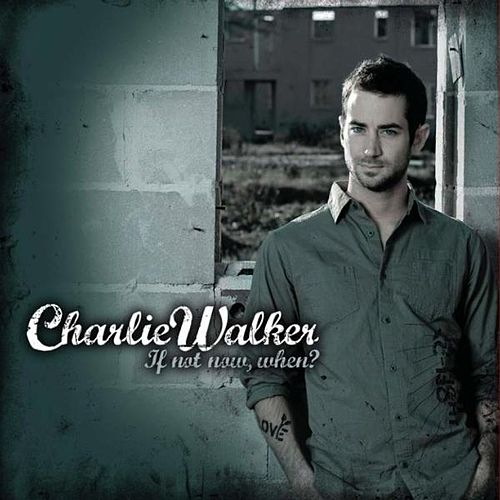 If Not Now, When? by Charlie Walker