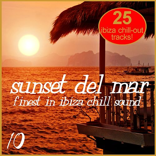 Sunset Del Mar, Vol. 10 - Finest In ibiza Chill von Various Artists