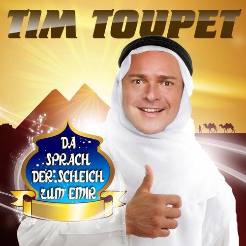 Da sprach der Scheich zum Emir von Tim Toupet