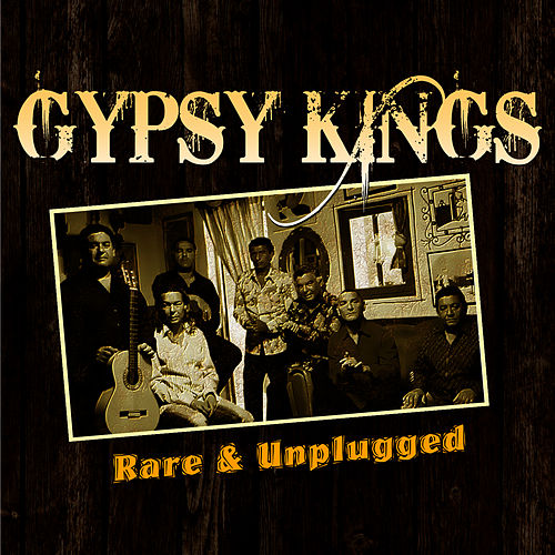 Rare and Unplugged de Gipsy Kings