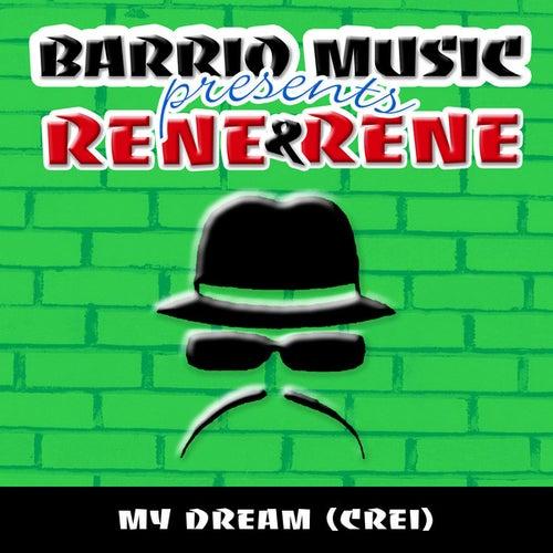 My Dream (Creí) [Barrio Music Presents] de Rene & Rene