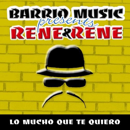 Lo Mucho Que Te Quiero (Barrio Music Presents) de Rene & Rene