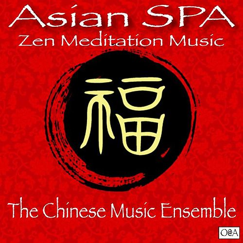 Asian Spa: Zen Meditation Music by The Chinese Music Ensemble