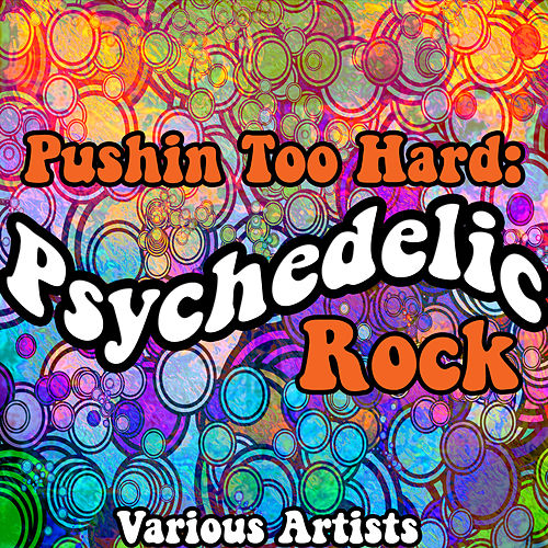Pushin Too Hard: Psychedelic Rock de Various Artists