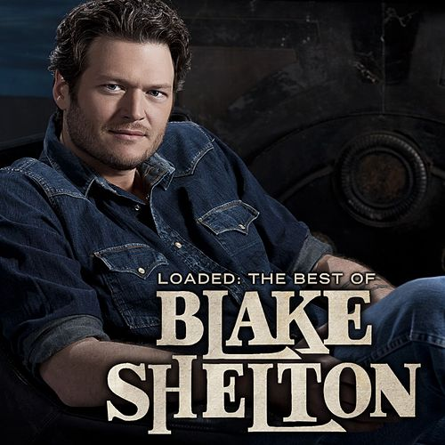 Loaded: The Best of Blake Shelton de Blake Shelton
