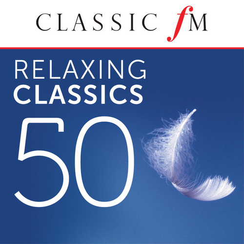 50 Relaxing Classics by Classic FM von Various Artists