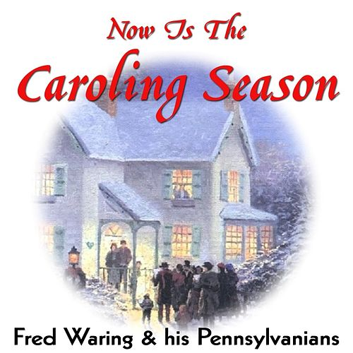 Now Is The Caroling Season de Fred Waring & His Pennsylvanians