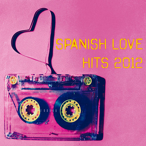 Spanish Love Hits 2012 de Various Artists