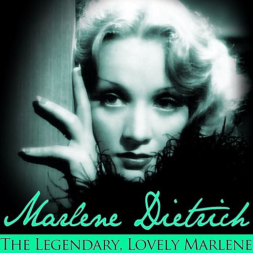 The Legendary, Lovely Marlene by Marlene Dietrich