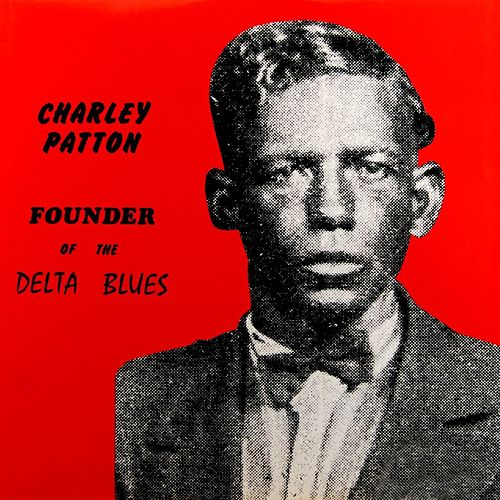 Founder Of The Delta Blues de Charley Patton