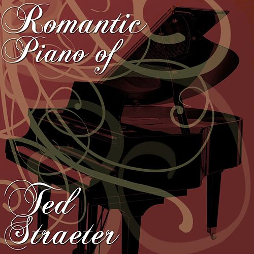 The Romantic Piano Of Ted Straeter de Ted Straeter