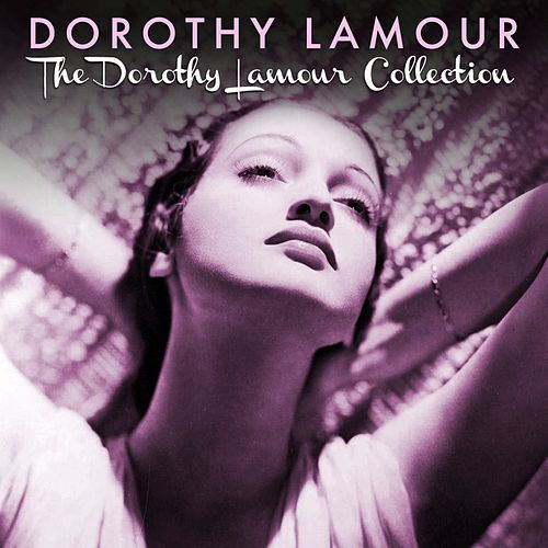 The Dorothy Lamour Collection by Dorothy Lamour