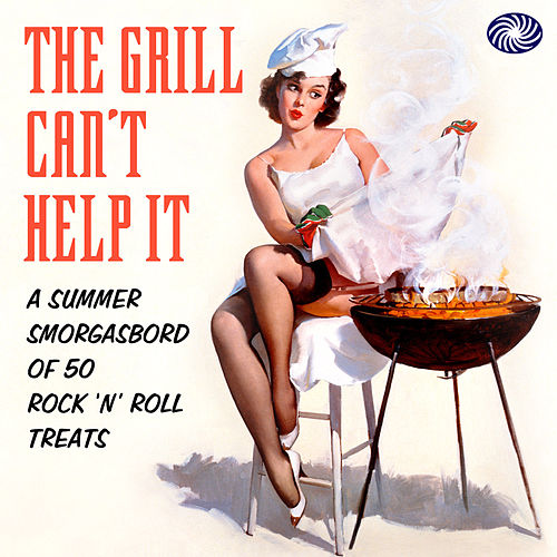 The Grill Can't Help It: A Summer Smorgasbord Of 50 Rock 'N' Roll Treats de Various Artists