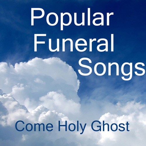 Popular Funeral Songs: Come Holy Ghost by Music Themes Players