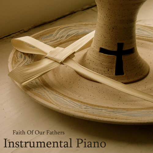 Instrumental Piano Christian Songs: Faith of Our Fathers by Music Themes Players