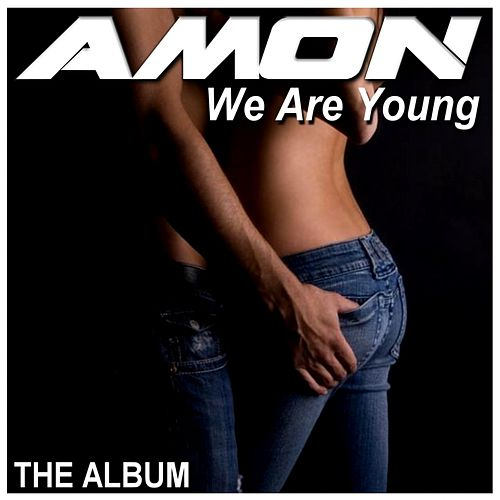We Are Young (The Album) by Amon